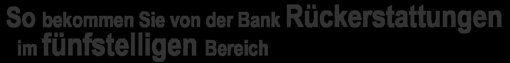 So bekommen Sie von Ihrer Bank Rückerstattungen im fünfstelligen Bereich!